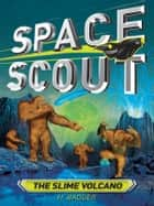 Space Scout: The Slime Volcano ebook by H. Badger