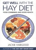 Get Well with the Hay Diet - Food Combining and Good Health ebook by Jackie Habgood