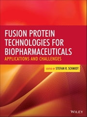 Fusion Protein Technologies for Biopharmaceuticals - Applications and Challenges ebook by Stefan R. Schmidt