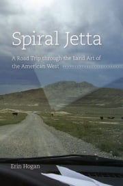 Spiral Jetta - A Road Trip through the Land Art of the American West ebook by Erin Hogan
