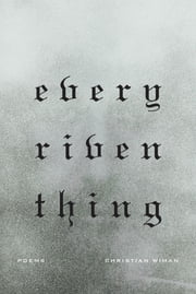 Every Riven Thing - Poems ebook by Christian Wiman