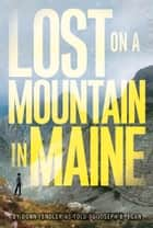 Lost on a Mountain in Maine ebook by Donn Fendler,Joseph Egan