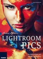 Lightroom Pics - Perfekte Bilder mit Adobe® Lightroom ebook by Andreas Pflaum