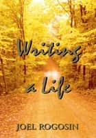 Writing a Life ebook by Joel Rogosin