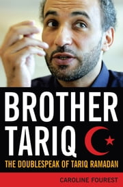Brother Tariq - The Doublespeak of Tariq Ramadan ebook by Caroline Fourest