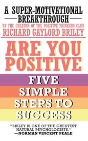 ARE YOU POSITIVE - FIVE SIMPLE STEPS TO SUCCESS ebook by Richard Gaylord Briley