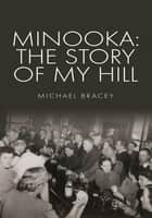 Minooka: The Story of My Hill ebook by Michael Bracey