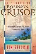 In Search Of Robinson Crusoe ebook by Tim Severin