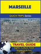 Marseille Travel Guide (Quick Trips Series) - Sights, Culture, Food, Shopping & Fun ebook by Crystal Stewart