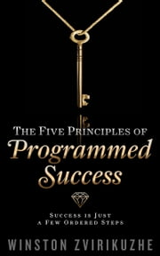 The Five Principles of Programmed Success ebook by Winston Zvirikuzhe
