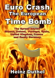 The €uro Crash - European Time Bomb - Irland, Greece, Portugal, Italy, Spain and then France.. ebook by Heinz Duthel