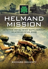 Helmand Mission - With 1st Royal Irish Battlegroup in Afghanistan ebook by Doherty, Richard