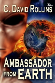 Ambassador From Earth ebook by C. David Rollins