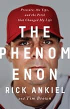 The Phenomenon ebook by Pressure, the Yips, and the Pitch that Changed My Life