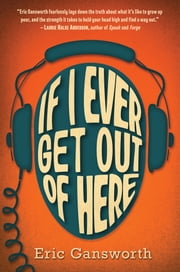 If I Ever Get Out of Here ebook by Eric Gansworth