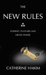 The New Rules - Internet Dating, Playfairs and Erotic Power ebook by Catherine Hakim