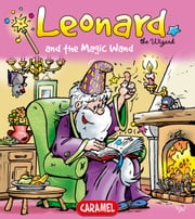 Leonard and the Magic Wand - A Magical Story for Children ebook by Jans Ivens,Leonard the Wizard