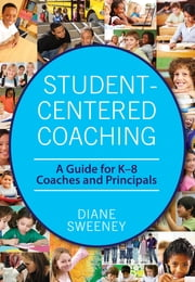 Student-Centered Coaching - A Guide for K–8 Coaches and Principals ebook by Diane Sweeney