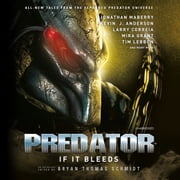 Predator: If It Bleeds audiobook by Kevin J. Anderson, Bryan Thomas Schmidt, Jonathan Maberry,...