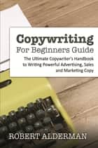 Copywriting For Beginners Guide ebook by Robert Alderman