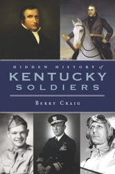 Hidden History of Kentucky Soldiers ebook by Berry Craig