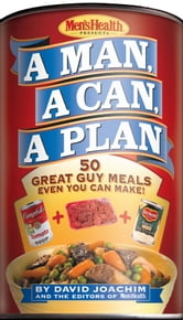 A Man, A Can, A Plan - 50 Great Guy Meals Even You Can Make! ebook by David Joachim,The Editors of Men's Health