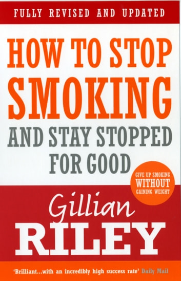 How To Stop Smoking And Stay Stopped For Good - fully revised and updated ebook by Gillian Riley