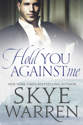 Hold You Against Me - A Stripped Standalone ebook by Skye Warren