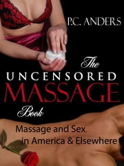 The Uncensored Massage: Massage and Sex in America and Elsewhere ebook by P.C. Anders