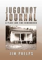 JUGORNOT JOURNAL ebook by Jim Phelps