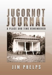 JUGORNOT JOURNAL - A Place and Time Remembered ebook by Jim Phelps