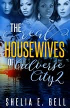 The Real Housewives of Adverse City 2 ebook by Shelia E. Bell