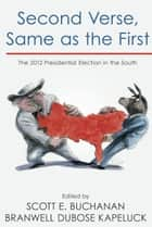 Second Verse, Same as the First - The 2012 Presidential Election in the South ebook by Scott E. Buchanan, Branwell D. Kapeluck