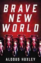 Brave New World - A Novel ebook by Aldous Huxley