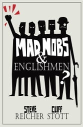 Mad Mobs and Englishmen? - Myths and realities of the 2011 riots ebook by Steve Reicher,Cliff Stott