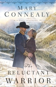 The Reluctant Warrior (High Sierra Sweethearts Book #2) ebook by Mary Connealy