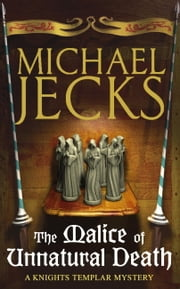 The Malice of Unnatural Death - (Knights Templar 22) ebook by Michael Jecks
