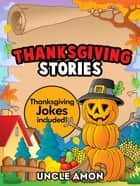Thanksgiving Stories: Thanksgiving Jokes Included! ebook by Uncle Amon