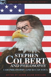 Stephen Colbert and Philosophy - I Am Philosophy (And So Can You!) ebook by Aaron Allen Schiller