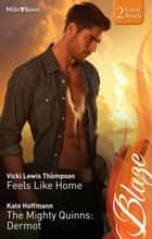 Feels Like Home/The Mighty Quinns - Dermot ebook by Vicki Lewis Thompson, Kate Hoffmann