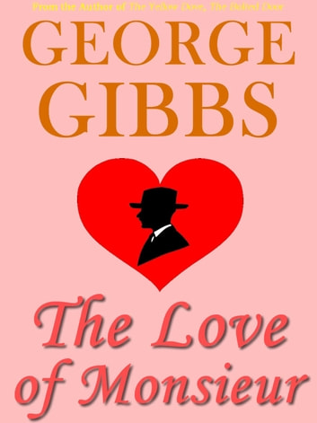 The Love of Monsieur ebook by George Gibbs