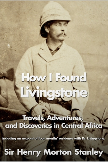 How I Found Livingstone ebook by Henry Morton Stanley