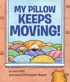 My Pillow Keeps Moving eBook by Laura Gehl, Christopher Weyant