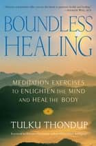 Boundless Healing eBook por Tulku Thondup