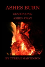 Ashes Burn Season 1: Ashes Away ebook by Tyrean Martinson