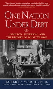 One Nation Under Debt: Hamilton, Jefferson, and the History of What We Owe ebook by Wright, Robert E.