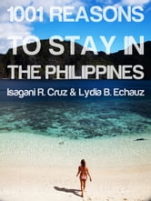 1001 Reasons to Stay in the Philippines ebook by Isagani R. Cruz and Lydia B.Echauz (editors)