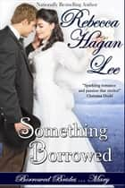 Something Borrowed ebook by Rebecca Hagan Lee