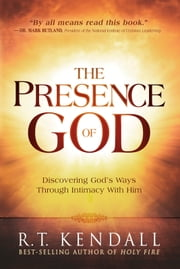 The Presence of God - Discovering God's Ways Through Intimacy With Him ebook by R.T. Kendall