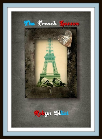 The French Lesson ebook by Robyn Elliot